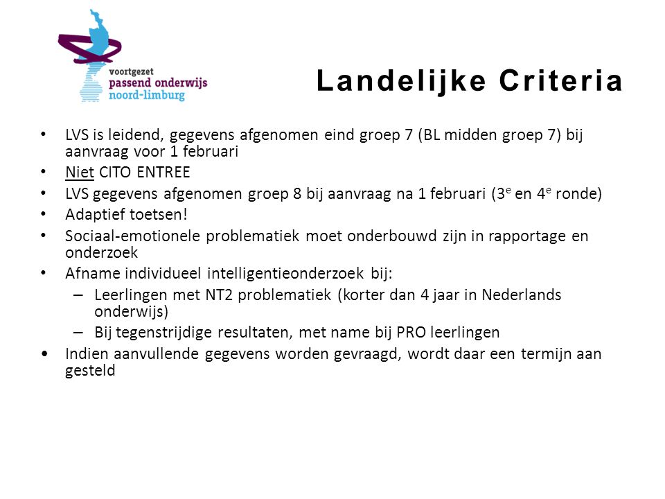 Landelijke Criteria LVS is leidend, gegevens afgenomen eind groep 7 (BL midden groep 7) bij aanvraag voor 1 februari.