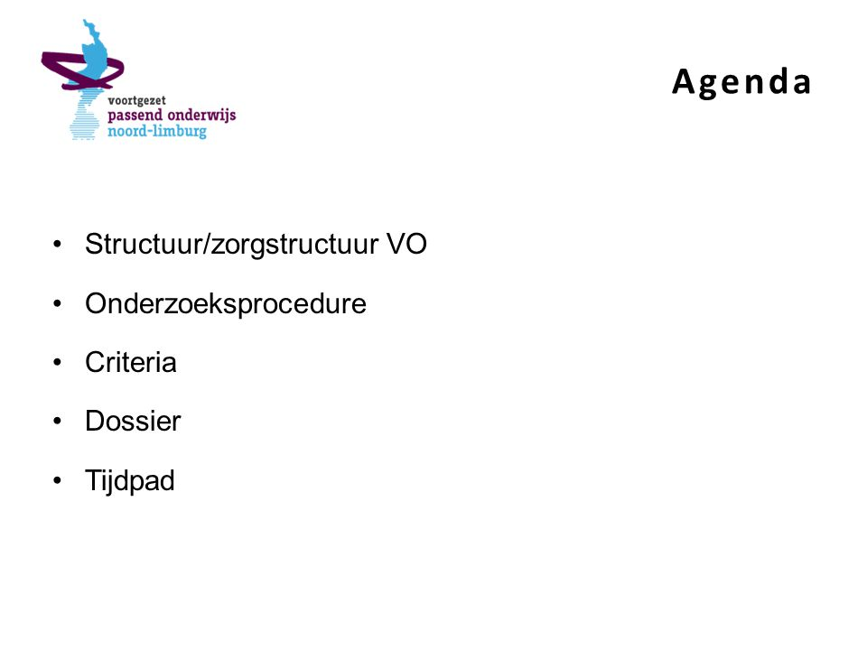 Agenda Structuur/zorgstructuur VO Onderzoeksprocedure Criteria Dossier