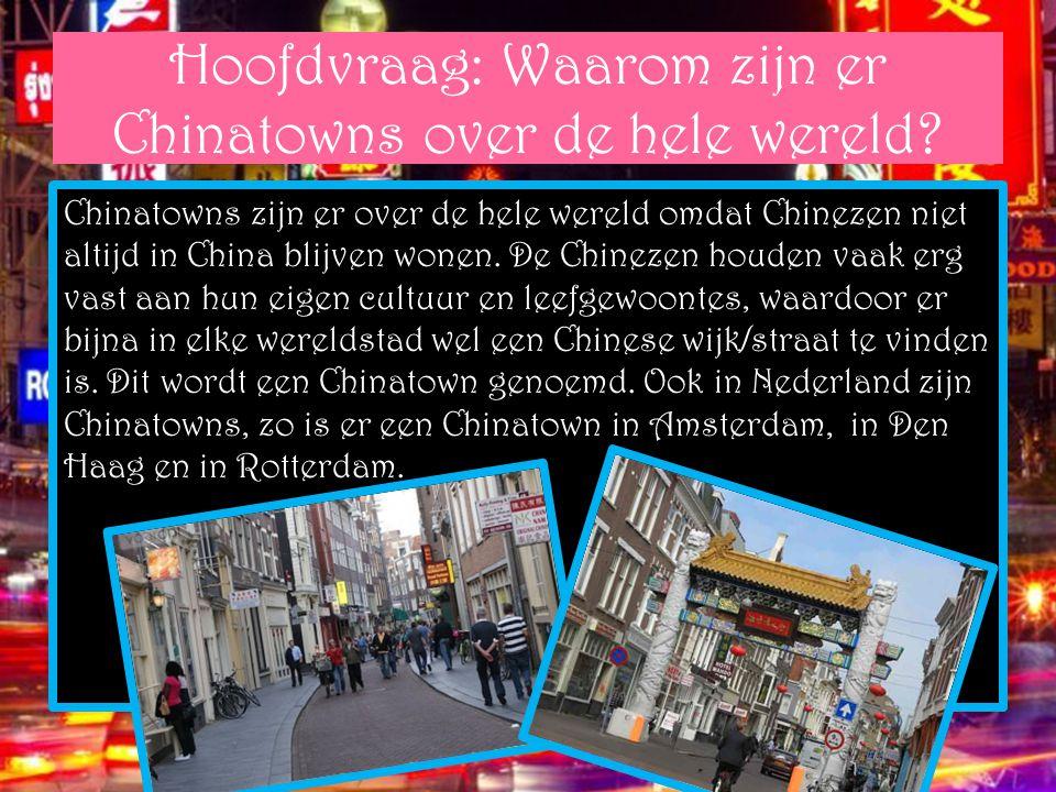 Hoofdvraag: Waarom zijn er Chinatowns over de hele wereld