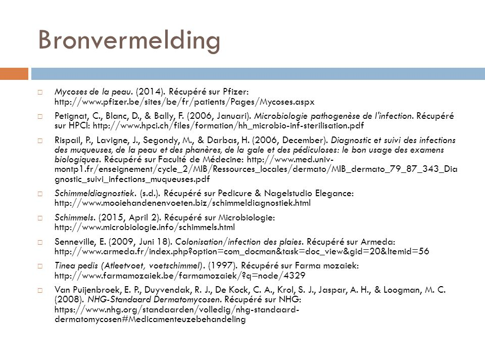 Bronvermelding Mycoses de la peau. (2014). Récupéré sur Pfizer: http://www.pfizer.be/sites/be/fr/patients/Pages/Mycoses.aspx.