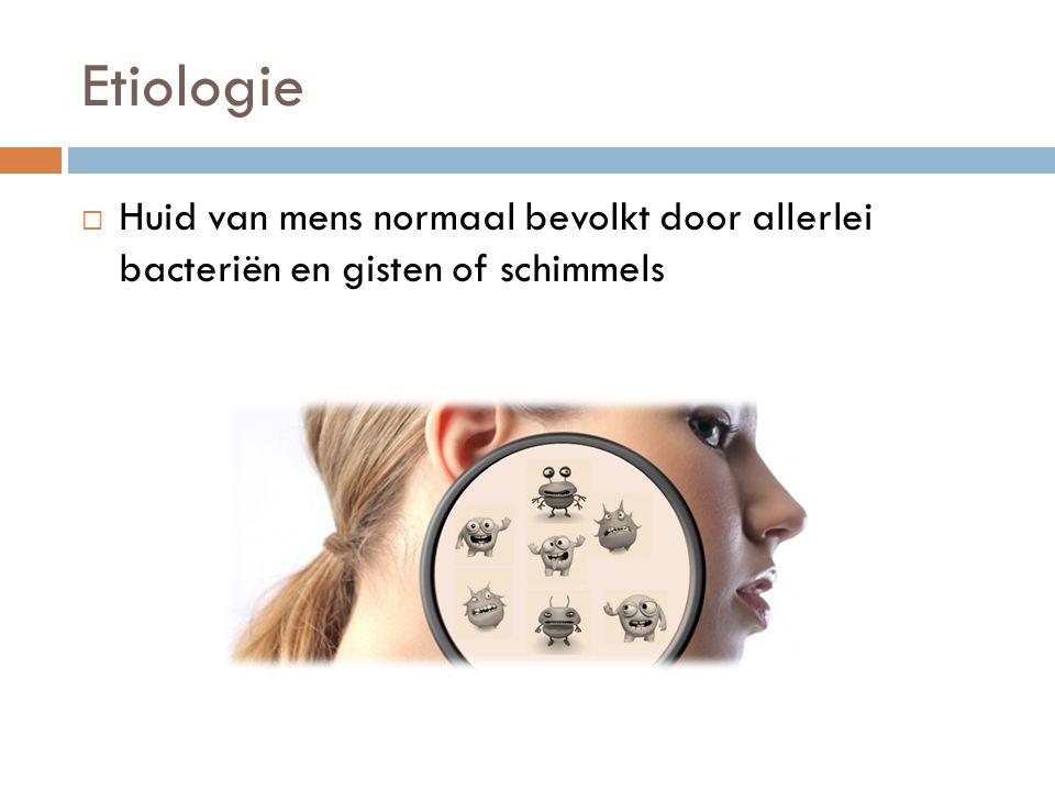 Etiologie Huid van mens normaal bevolkt door allerlei bacteriën en gisten of schimmels