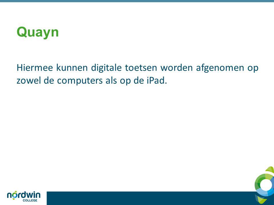 Quayn Hiermee kunnen digitale toetsen worden afgenomen op zowel de computers als op de iPad.