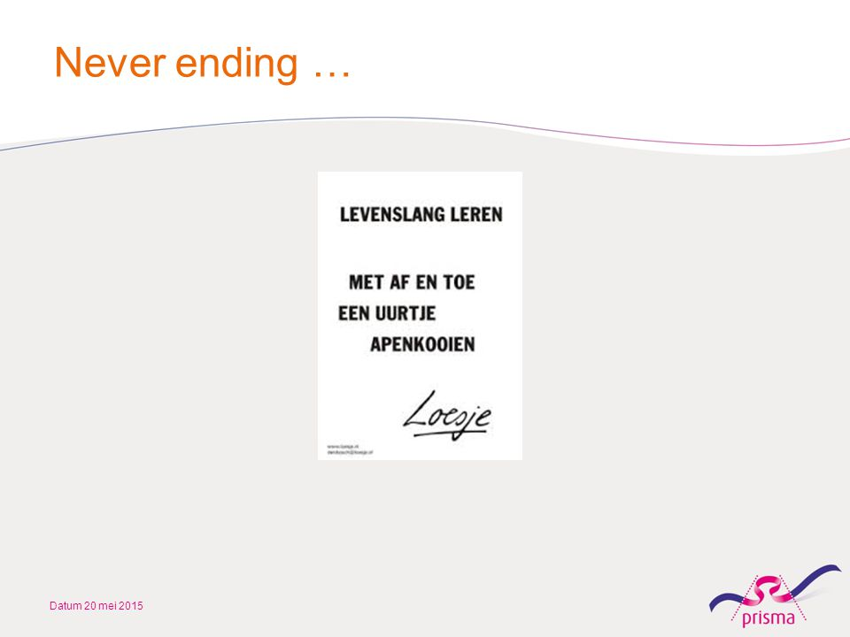 Never ending … Datum 20 mei 2015