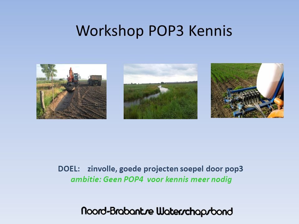 Workshop POP3 Kennis DOEL: zinvolle, goede projecten soepel door pop3