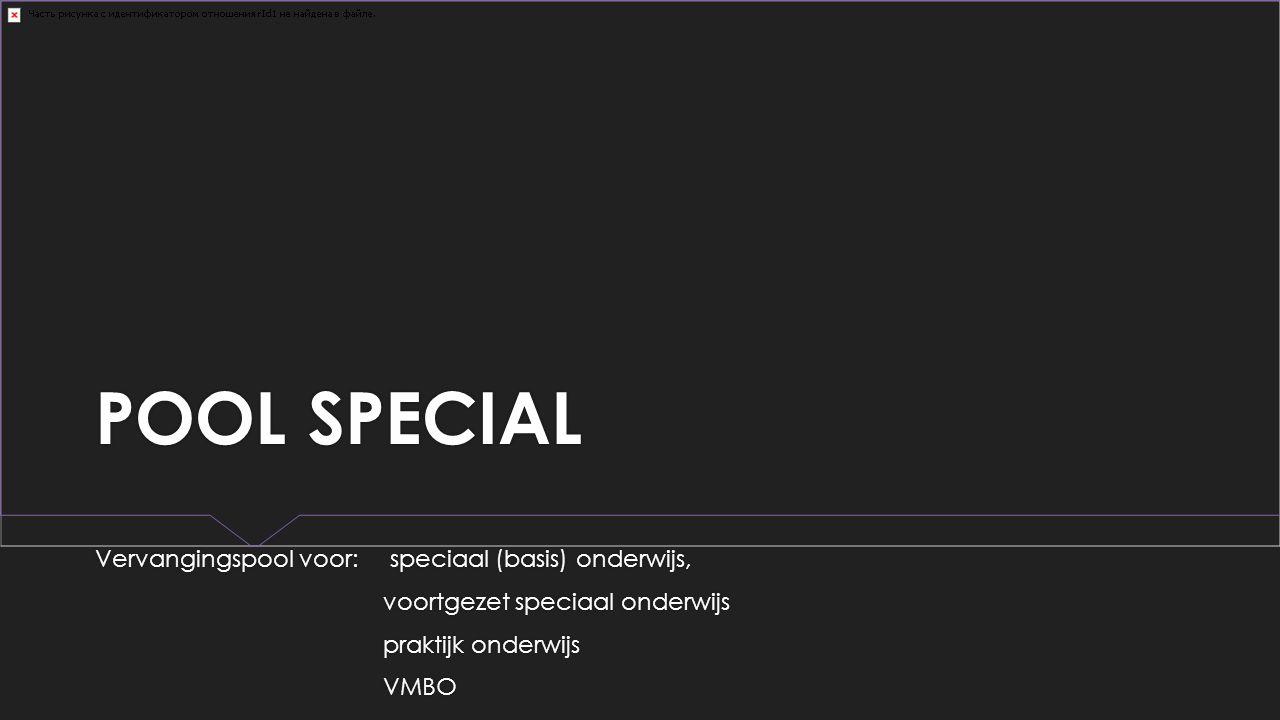 POOL SPECIAL Vervangingspool voor: speciaal (basis) onderwijs,