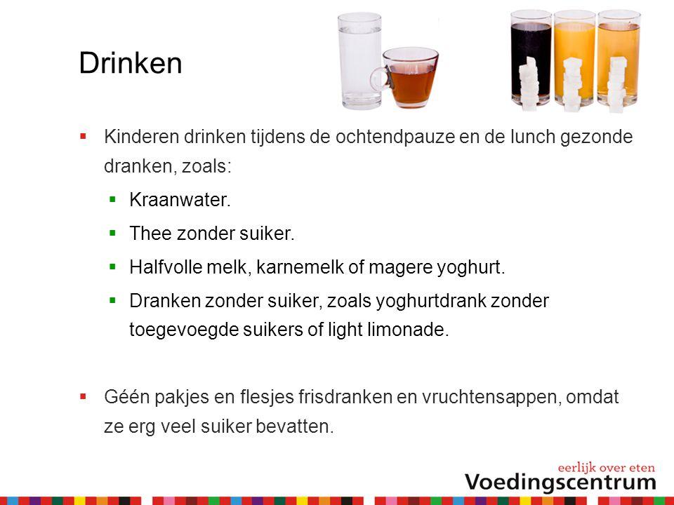 Drinken Kinderen drinken tijdens de ochtendpauze en de lunch gezonde dranken, zoals: Kraanwater. Thee zonder suiker.