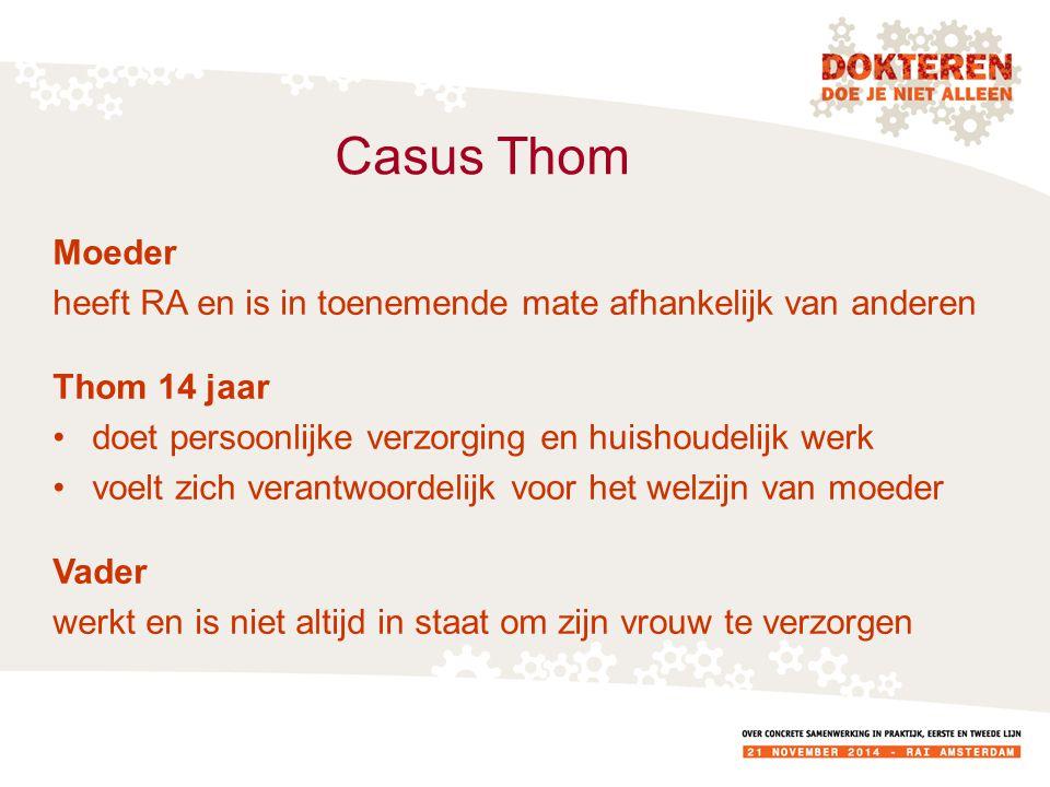 Casus Thom Moeder. heeft RA en is in toenemende mate afhankelijk van anderen. Thom 14 jaar. doet persoonlijke verzorging en huishoudelijk werk.