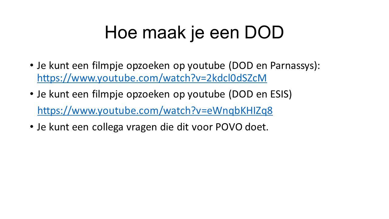 Hoe maak je een DOD Je kunt een filmpje opzoeken op youtube (DOD en Parnassys): https://www.youtube.com/watch v=2kdcl0dSZcM.