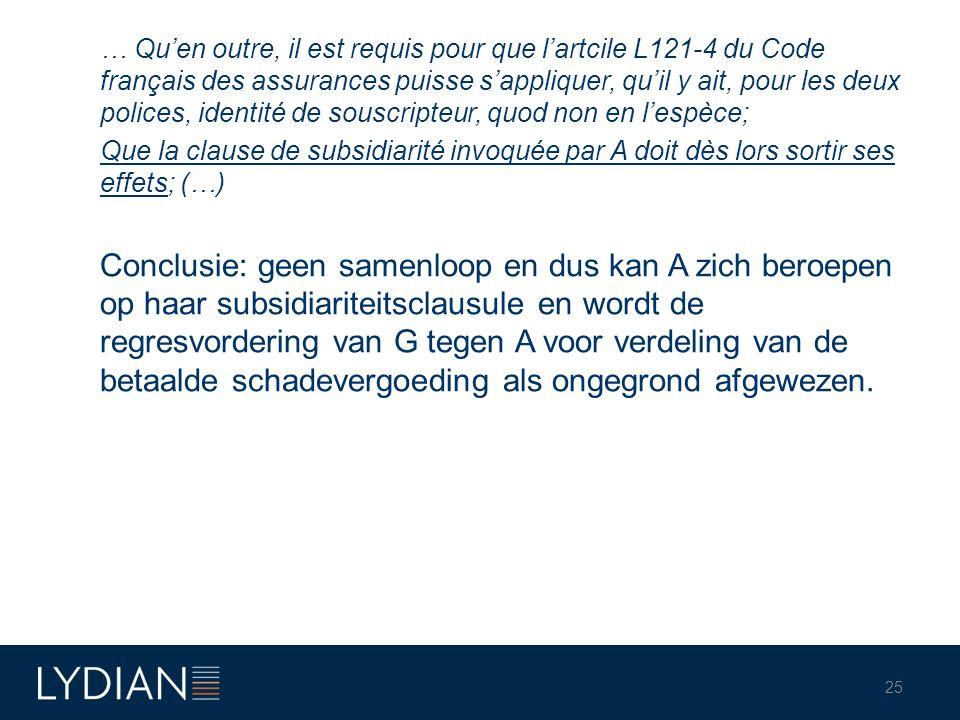 … Qu'en outre, il est requis pour que l'artcile L121-4 du Code français des assurances puisse s'appliquer, qu'il y ait, pour les deux polices, identité de souscripteur, quod non en l'espèce;