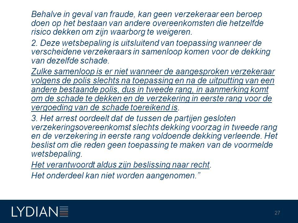 Behalve in geval van fraude, kan geen verzekeraar een beroep doen op het bestaan van andere overeenkomsten die hetzelfde risico dekken om zijn waarborg te weigeren.