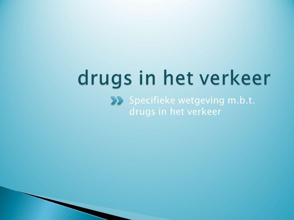 drugs in het verkeer Specifieke wetgeving m.b.t. drugs in het verkeer