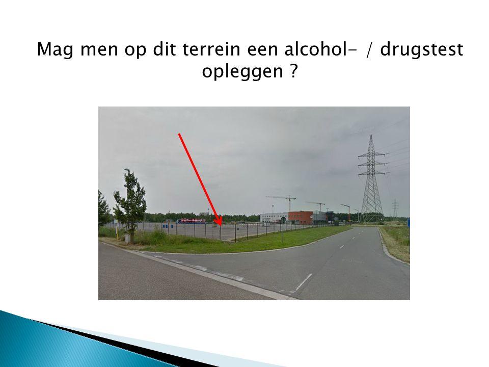 Mag men op dit terrein een alcohol- / drugstest opleggen