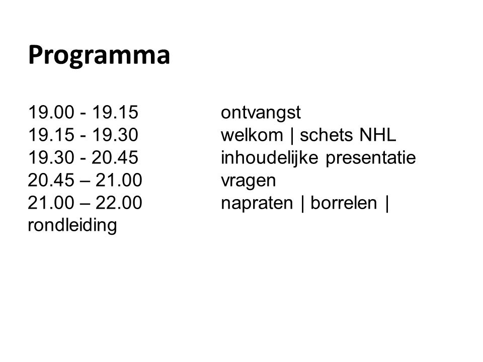 Programma 19.00 - 19.15 ontvangst 19.15 - 19.30 welkom | schets NHL