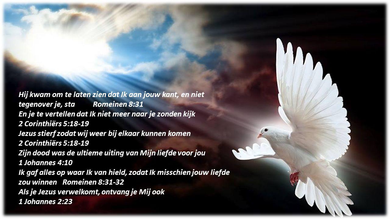 Hij kwam om te laten zien dat Ik aan jouw kant, en niet tegenover je, sta Romeinen 8:31