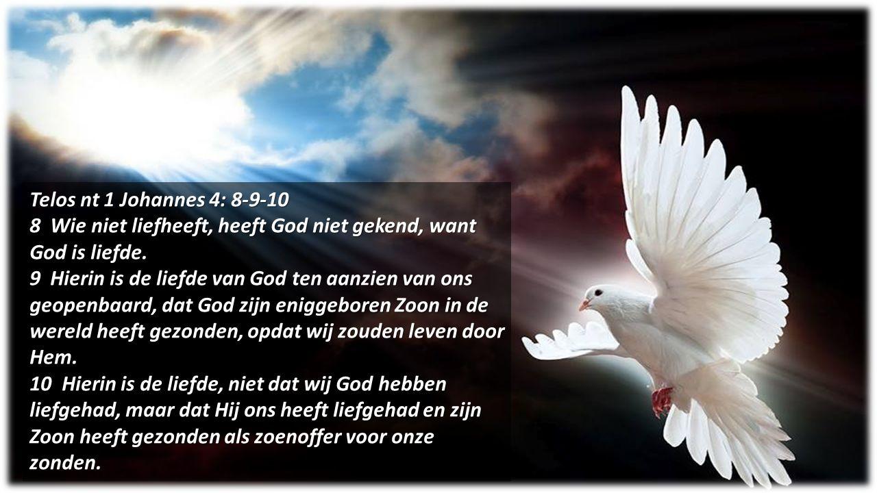 Telos nt 1 Johannes 4: 8-9-10 8 Wie niet liefheeft, heeft God niet gekend, want God is liefde.