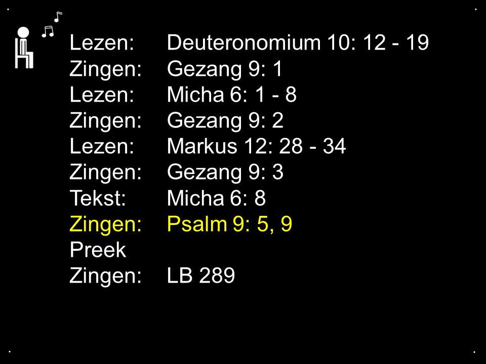 Lezen: Deuteronomium 10: 12 - 19 Zingen: Gezang 9: 1