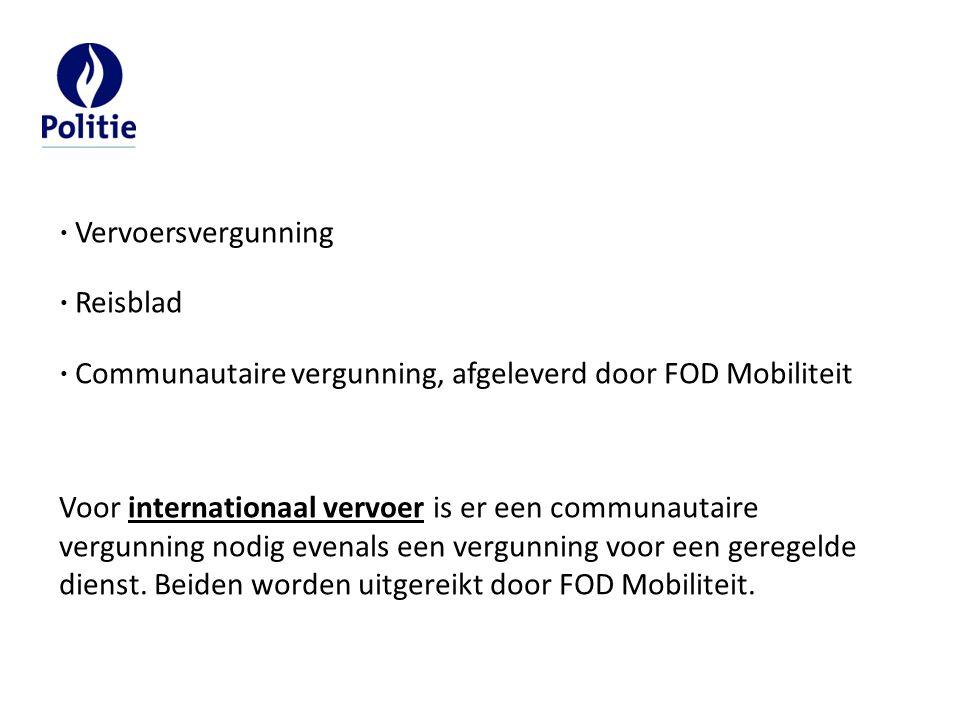  Vervoersvergunning  Reisblad  Communautaire vergunning, afgeleverd door FOD Mobiliteit Voor internationaal vervoer is er een communautaire vergunning nodig evenals een vergunning voor een geregelde dienst.