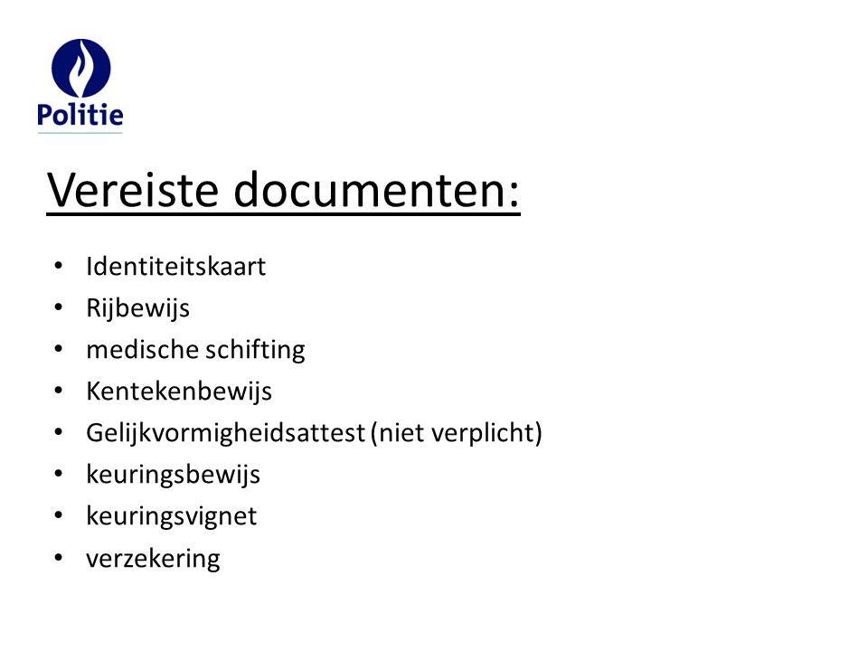 Vereiste documenten: Identiteitskaart Rijbewijs medische schifting