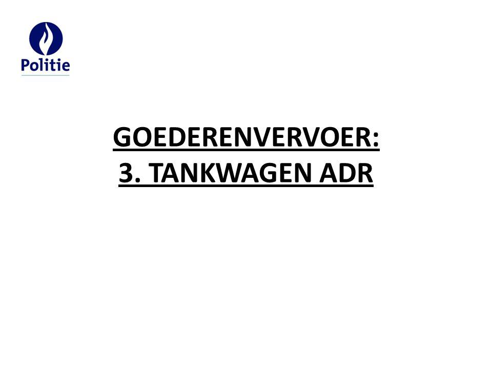 GOEDERENVERVOER: 3. TANKWAGEN ADR