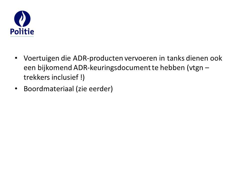 Voertuigen die ADR-producten vervoeren in tanks dienen ook een bijkomend ADR-keuringsdocument te hebben (vtgn – trekkers inclusief !)