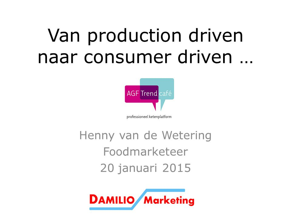 Van production driven naar consumer driven …