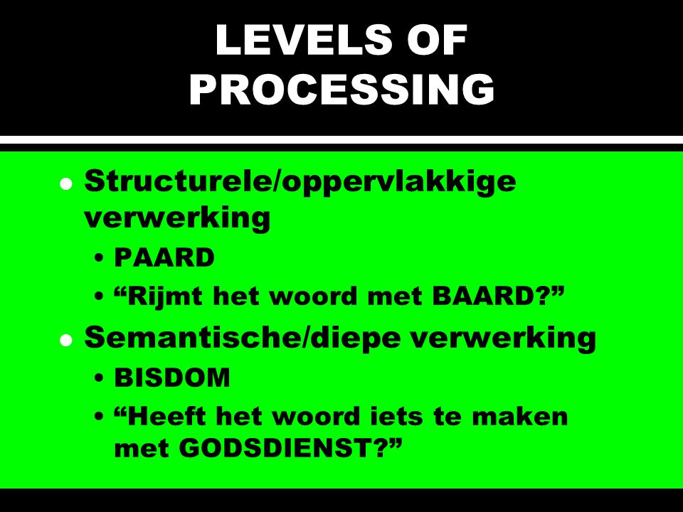 LEVELS OF PROCESSING Structurele/oppervlakkige verwerking