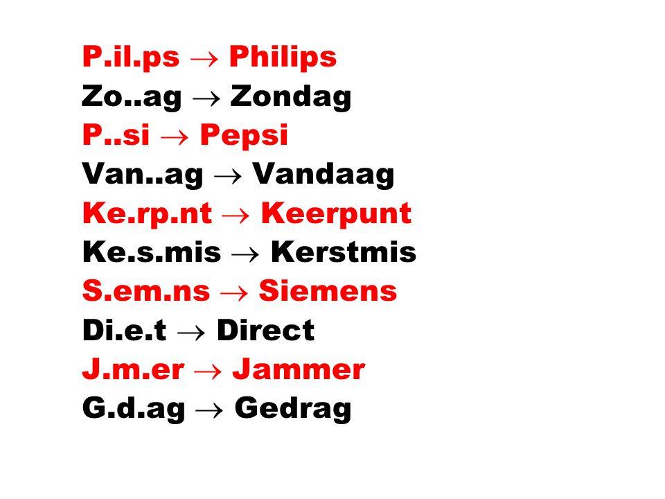 P.il.ps  Philips Zo..ag  Zondag. P..si  Pepsi. Van..ag  Vandaag. Ke.rp.nt  Keerpunt. Ke.s.mis  Kerstmis.