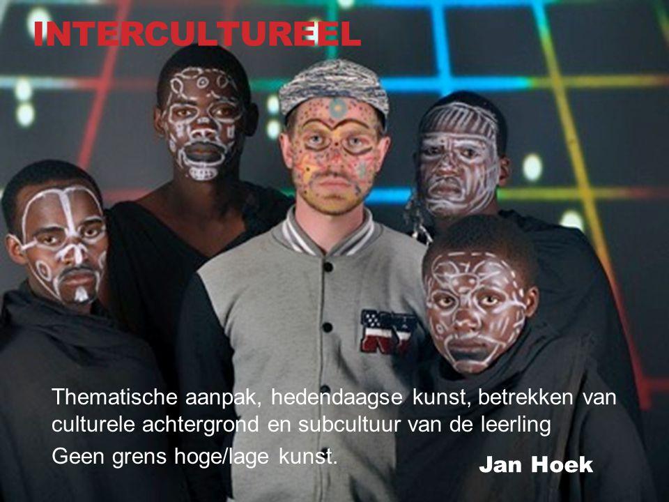 intercultureel Thematische aanpak, hedendaagse kunst, betrekken van culturele achtergrond en subcultuur van de leerling.