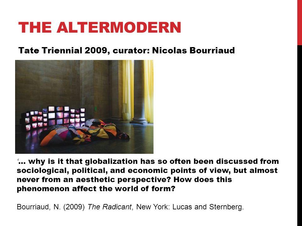 THE ALTERMODERN Tate Triennial 2009, curator: Nicolas Bourriaud