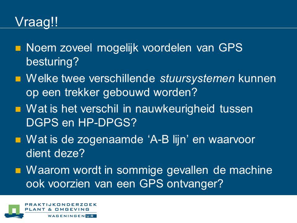 Vraag!! Noem zoveel mogelijk voordelen van GPS besturing