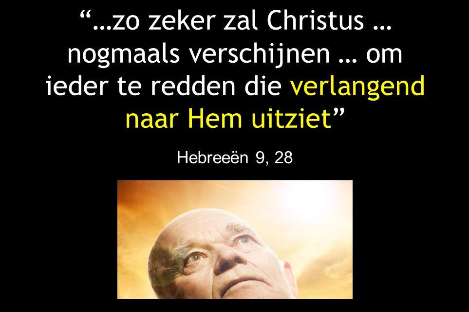 …zo zeker zal Christus … nogmaals verschijnen … om ieder te redden die verlangend naar Hem uitziet