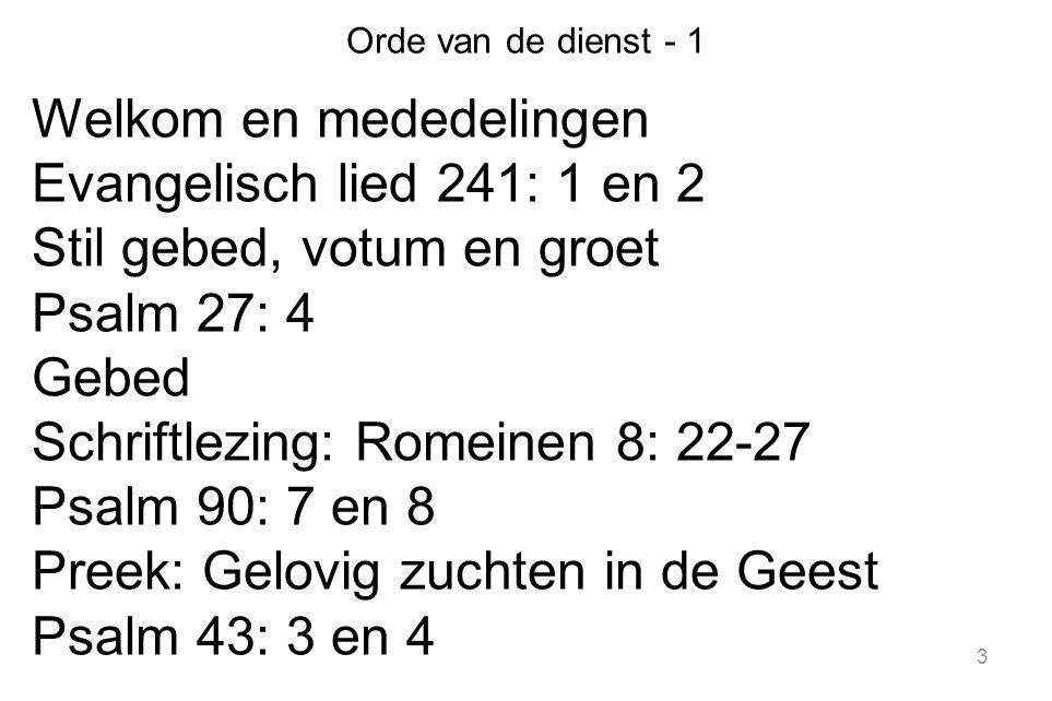 Welkom en mededelingen Evangelisch lied 241: 1 en 2