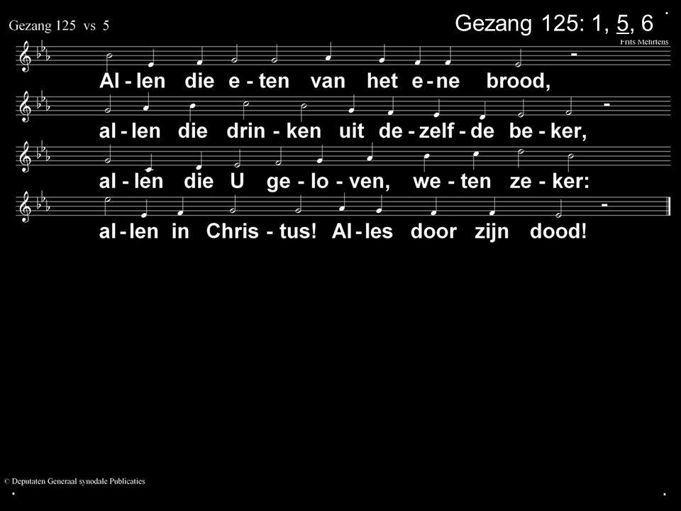 . Gezang 125: 1, 5, 6 . .