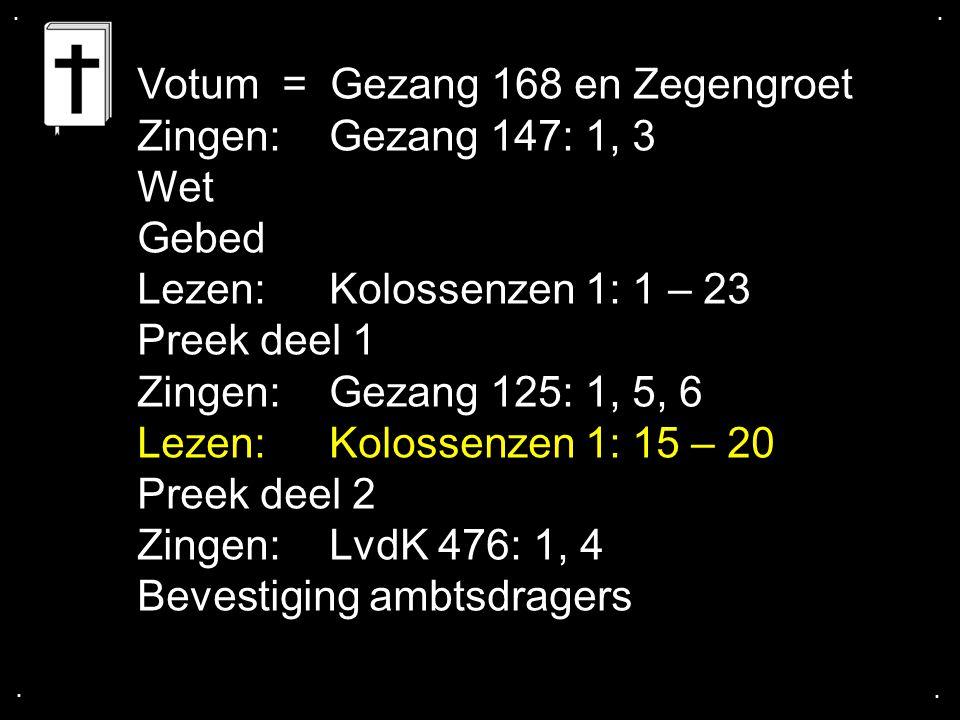 Votum = Gezang 168 en Zegengroet Zingen: Gezang 147: 1, 3 Wet Gebed