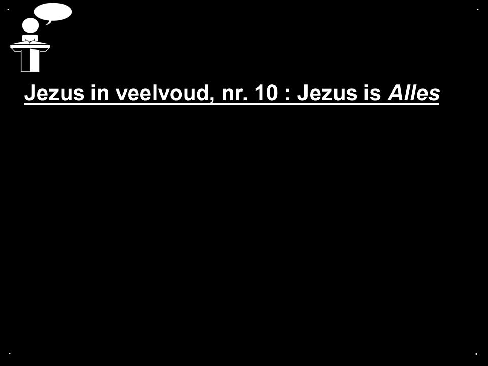 Jezus in veelvoud, nr. 10 : Jezus is Alles
