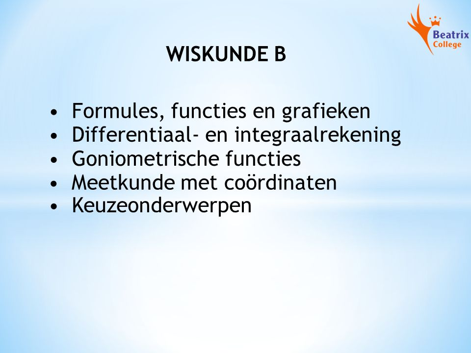 WISKUNDE B Formules, functies en grafieken. Differentiaal- en integraalrekening. Goniometrische functies.