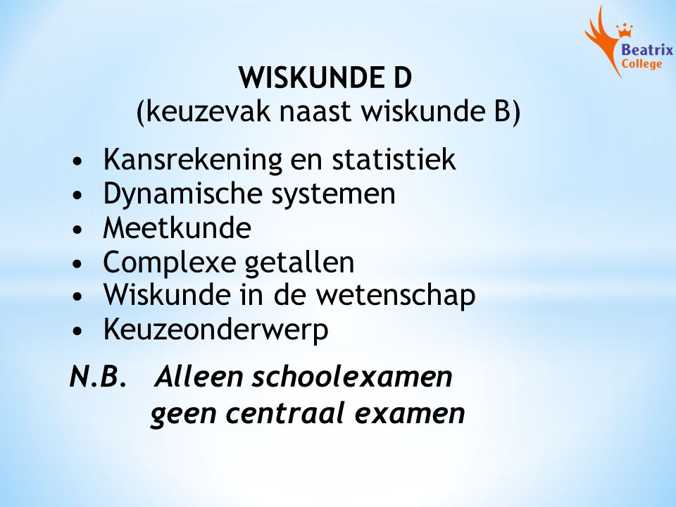 WISKUNDE D (keuzevak naast wiskunde B) Kansrekening en statistiek. Dynamische systemen. Meetkunde.