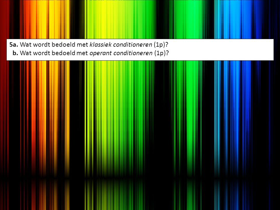 5a. Wat wordt bedoeld met klassiek conditioneren (1p). b