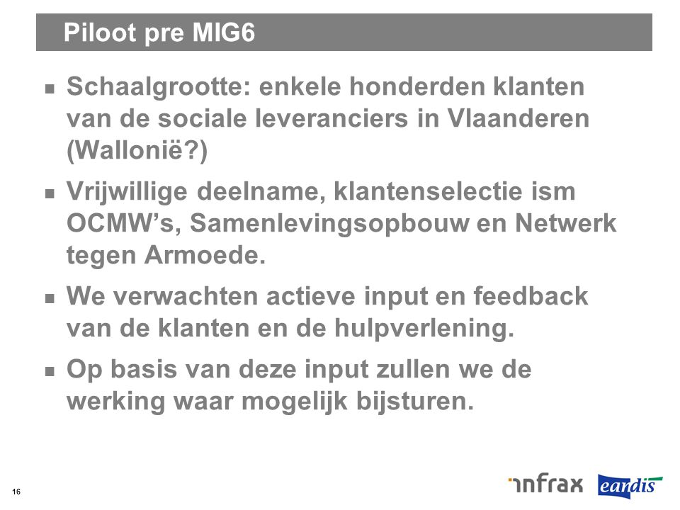 Piloot pre MIG6 Schaalgrootte: enkele honderden klanten van de sociale leveranciers in Vlaanderen (Wallonië )