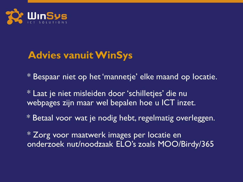 Advies vanuit WinSys * Bespaar niet op het 'mannetje' elke maand op locatie.