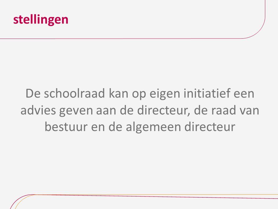 stellingen De schoolraad kan op eigen initiatief een advies geven aan de directeur, de raad van bestuur en de algemeen directeur.