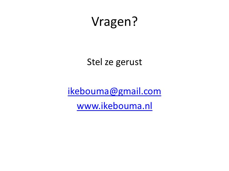 Vragen Stel ze gerust ikebouma@gmail.com www.ikebouma.nl