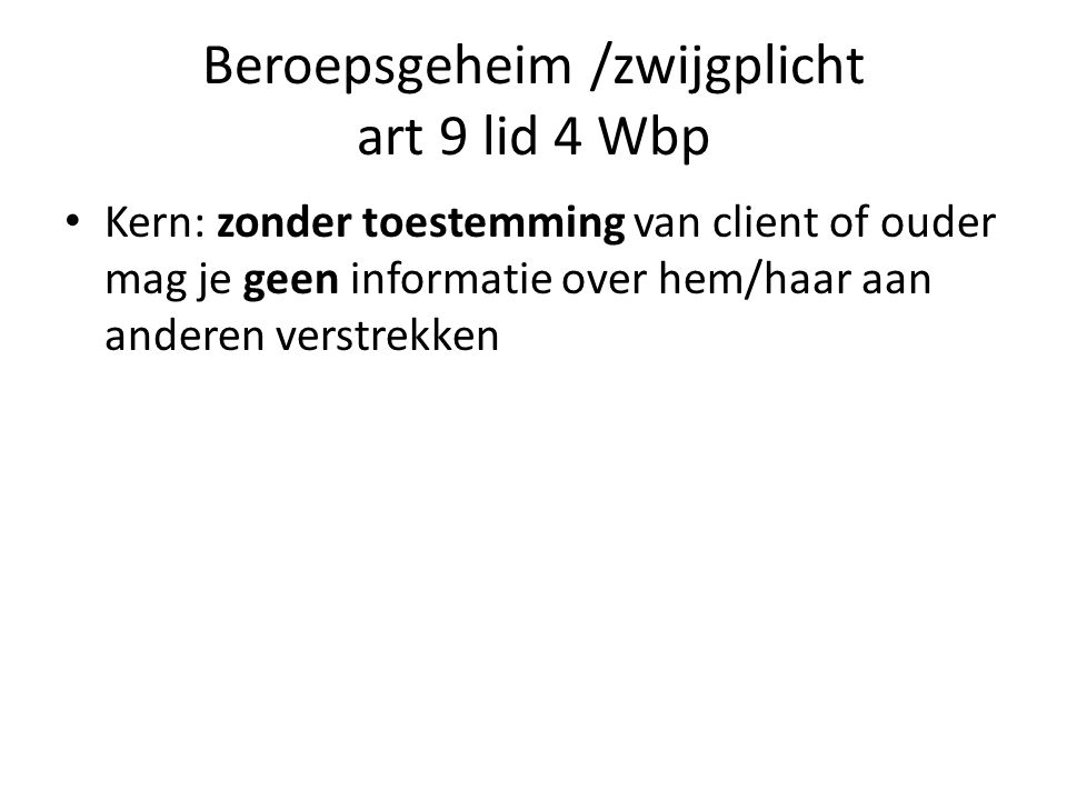 Beroepsgeheim /zwijgplicht art 9 lid 4 Wbp