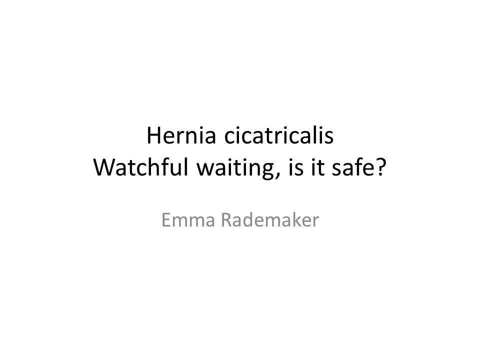Hernia cicatricalis Watchful waiting, is it safe