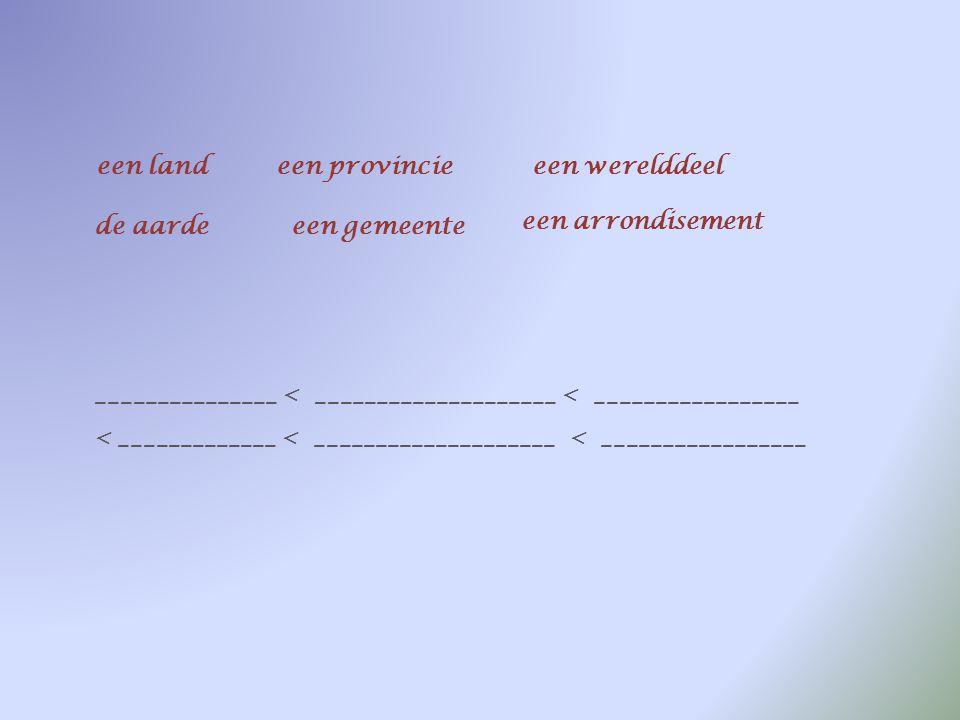 een land een provincie. een werelddeel. de aarde. een gemeente. een arrondisement.