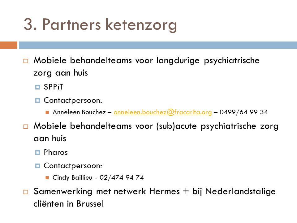3. Partners ketenzorg Mobiele behandelteams voor langdurige psychiatrische zorg aan huis. SPPiT. Contactpersoon: