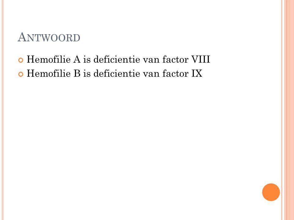 Antwoord Hemofilie A is deficientie van factor VIII