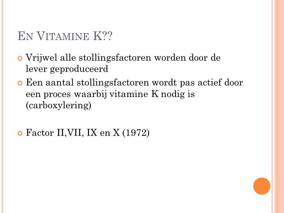 En Vitamine K Vrijwel alle stollingsfactoren worden door de lever geproduceerd.
