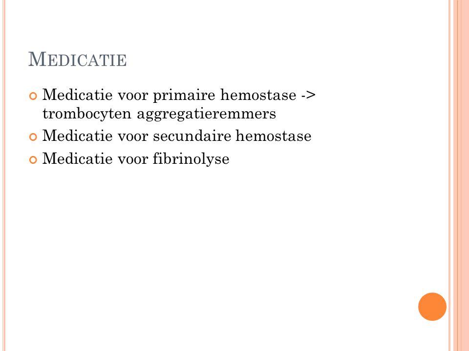 Medicatie Medicatie voor primaire hemostase -> trombocyten aggregatieremmers. Medicatie voor secundaire hemostase.