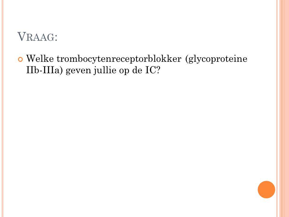Vraag: Welke trombocytenreceptorblokker (glycoproteine IIb-IIIa) geven jullie op de IC